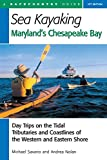 : Sea Kayaking Maryland's Chesapeake Bay: Day Trips on the Tidal Tributaries and Coastlines of the Western and Eastern Shore