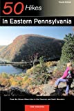50 Hikes in Eastern Pennsylvania: From the Mason-Dixon Line to the Poconos and North Mountain