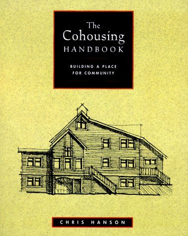 The Cohousing Handbook: Building a Place for Community, Hanson, Chris; ScottHanson, Chris