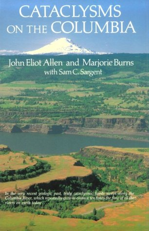 Cataclysms on the Columbia (Scenic Trips to the), Allen, John Logan; Burns, Marjorie; Sargent, Sam