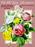 The Old Rose Adventurer:  The Once-Blooming Old European Roses, and More  by Brent C. Dickerson (Hardcover)