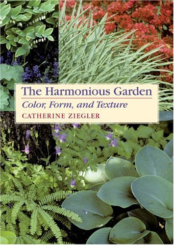 The Harmonious Garden: Color, Form, and Texture, Ziegler, Catherine