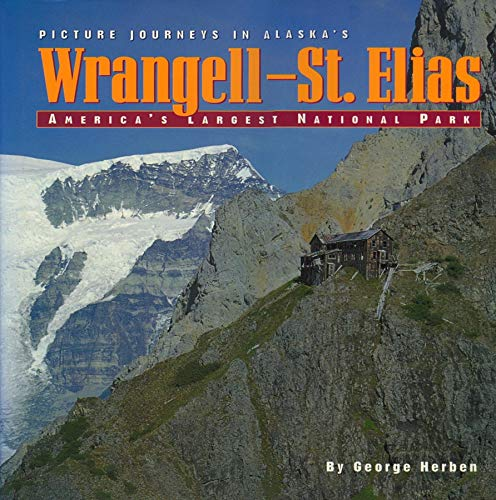 Picture Journeys in Alaska&#039;s Wrangell-St. Elias: America&#039;s Largest National Park
