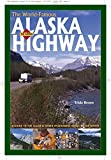 The World Famous Alaska Highway: A Guide to the Alcan & Other Wilderness Roads of the North