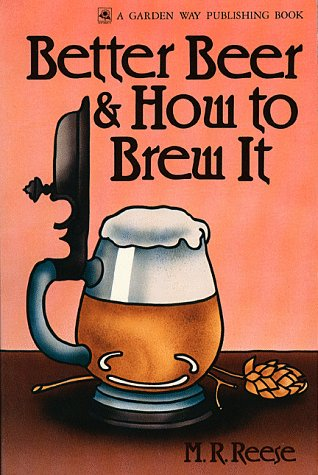 Better Beer & How to Brew It, Reese, M. R.
