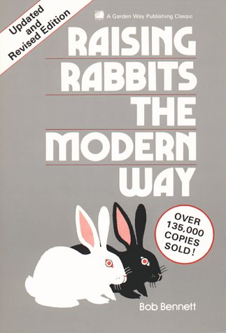 Raising Rabbits the Modern Way (A Garden Way publishing classic), Bennett, Bob