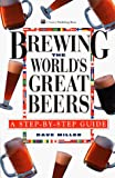 Brewing the World's Great Beers: A Step-By-Step Guide