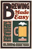 Brewing Made Easy:  From the First Batch to Creating Your Own Recipes