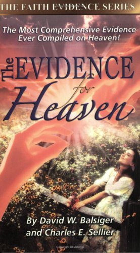 The Evidence for Heaven (The Faith Evidence Series), David W. Balsiger; Charles E. Sellier