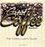 Great Coffee: The Coffee Lover's Guide