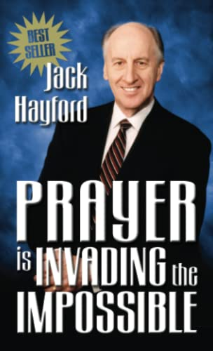 Prayer is Invading the Impossible, Hayford, Jack W.
