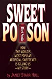 Sweet Poison: How the World's Most Popular Artificial Sweetener Is Killing Us--My Story