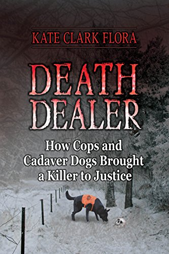 PDF Death Dealer How Cops and Cadaver Dogs Brought a Killer to Justice