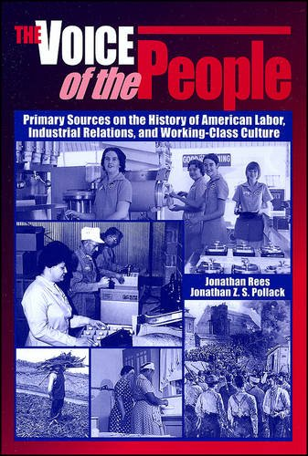 The Voice of the People: Primary Sources on the History of American Labor, Industrial Relations, and Working-Class Culture, Rees, Jonathan; Pollack, Jonathan Z. S.