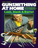 Gunsmithing at Home Lock Stock & Barrel: Lock, Stock & Barrel