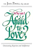 Why Am I Afraid to Love? : Overcoming Rejection and Indifference - by John Powell