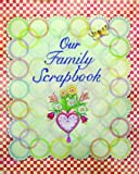 Our Family Scrapbook (Family Scrapbooking Series)