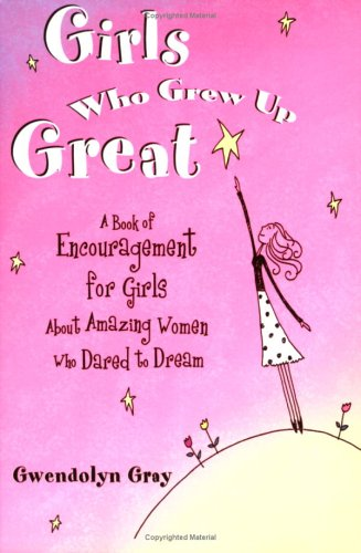 Girls Who Grew Up Great: A Book of Encouragement for Girls about Amazing Women Who Dared to Dream