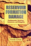 Reservoir Formation Damage, Fundamentals, Modeling, Assessment, and Mitigation
