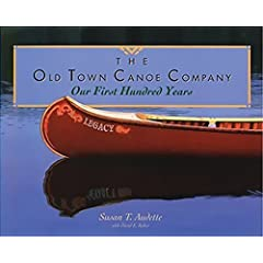The Old Town Canoe Company: Our First Hundred Years