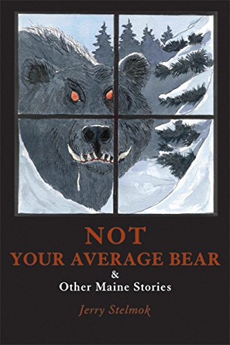 Not Your Average Bear: And Other Maine Stories, Stelmok, Jerry