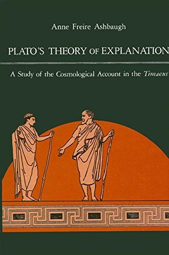 Plato's Theory of Explanation: A Study of the Cosmological Account in the Timaeus (SUNY Series in Philosophy (Paperback)), Ashbaugh, Anne F
