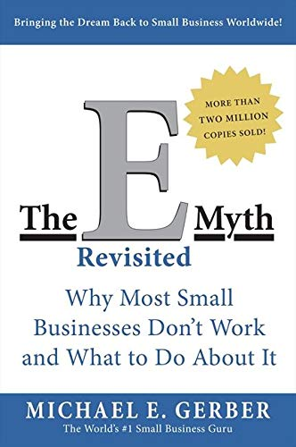 The E-Myth Revisited: Why Most Small Businesses Don't Work and What to Do About It, Gerber, Michael E.