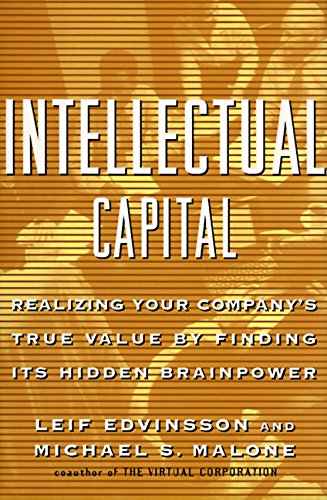 Intellectual Capital: Realizing Your Companys True Value by Finding Its Hidden Brainpower