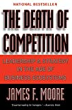 Buy The Death of Competition : Leadership and Strategy in the Age of Business Ecosystems from Amazon