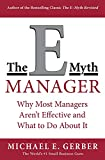The E-Myth Manager: Why Most Managers Don't Work and What to Do About It, by Michael E. Gerber