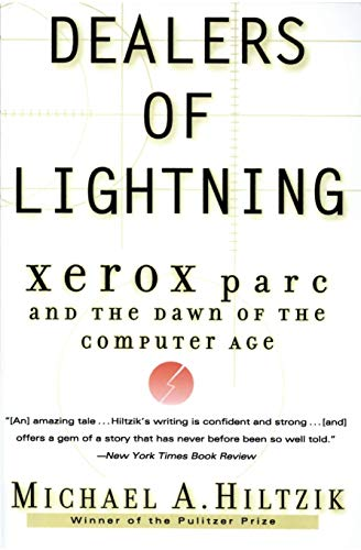 Dealers of Lightning: Xerox PARC and the Dawn of the Computer Age - Michael A. Hiltzik