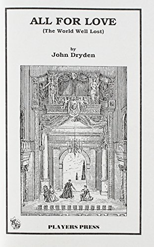 all for love by john dryden Dryden's play is a version of the story of mark antony and his love for cleopatra it begins with an attempt to break up antony and cleopatra by bringing his virtuous wife octavia to confront him.