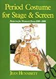 Period Costume for Stage & Screen - Patterns for Women's Dress 1500-1800