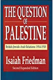 The Question of Palestine: British-Jewish-Arab Relations 1914-1918
