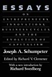 Buy Essays: On Entrepreneurs, Innovations, Business Cycles, and the Evolution of Capitalism from Amazon