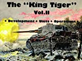The King Tiger Tank -Development-Units-Operations