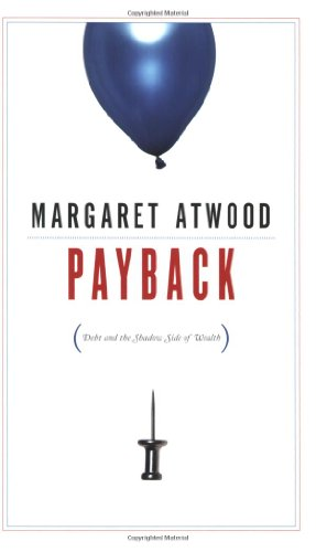 Payback: Debt and the Shadow Side of Wealth, Atwood, Margaret