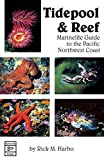 Tidepool and Reef Marine Life Guide to the Pacific Northwest Coast: Marinelife Guide to the Pacific Northwest Coast, Rick M. Harbo