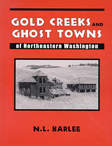 Gold Creeks and Ghost Towns of Northeastern Washington, Barlee, N. L.