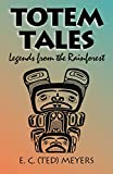 Totem Tales: Legends of the Rainforest, Meyers, E. C.; Meyers, Edward C.
