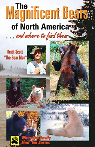 Magnificent Bears of North America: . . . And Where to Find Them, Scott, Keith