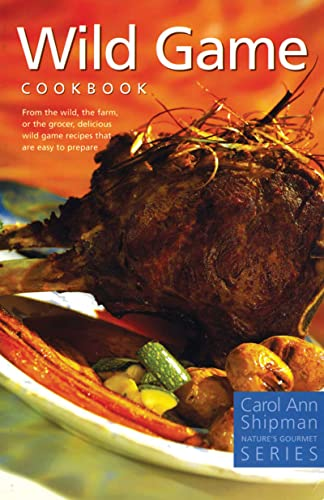 Wild Game Cookbook (Nature's Gourmet), Shipman, Carol Ann
