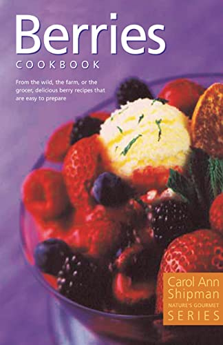 Berries Cookbook (Nature's Gourmet Series), Shipman, Carol Ann