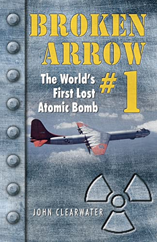 Broken Arrow #1: The World's First Lost Atomic Bomb, Clearwater, John