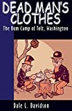 Dead Mans Clothes: The Bum Camp of Tolt Washington, Davidson, Dale