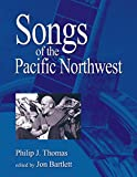 Songs of the Pacific Northwest, Philip J. Thomas; Jon Bartlet
