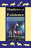 Shadows of Existence: Discoveries and Speculations in Zoology, Matthew A. Bille