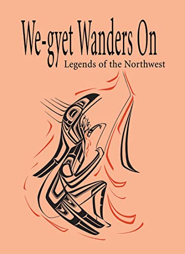 We-Gyet Wanders on: Legends of the Northwest, BY (AUTHOR): KITANMAX SCHOOL