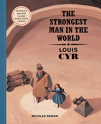 [The Strongest Man in the World: Louis Cyr]