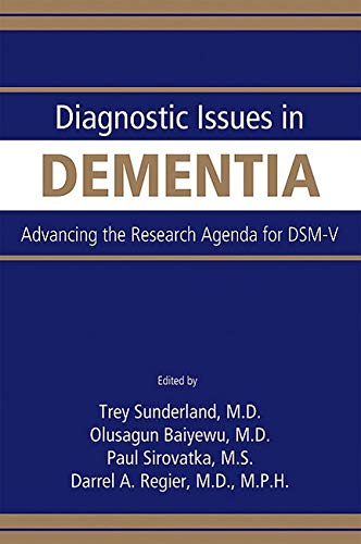 DIAGNOSTIC ISSUES IN DEMENTIA: ADVANCING THE RESEARCH AGENDA FOR DSM-V, 1ED